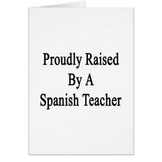 Proudly Raised By A Spanish Teacher Card