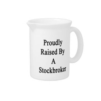 Proudly Raised By A Stockbroker Beverage Pitcher
