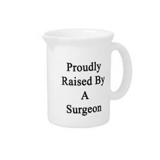 Proudly Raised By A Surgeon Drink Pitcher