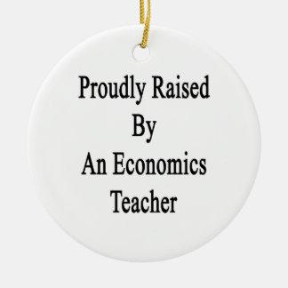 Proudly Raised By An Economics Teacher Ceramic Ornament