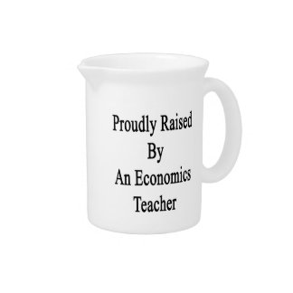 Proudly Raised By An Economics Teacher Drink Pitcher
