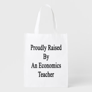 Proudly Raised By An Economics Teacher Grocery Bag