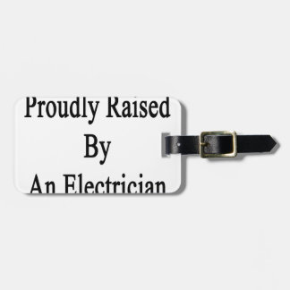 Proudly Raised By An Electrician Bag Tag