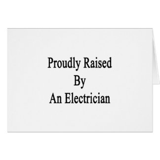 Proudly Raised By An Electrician Card