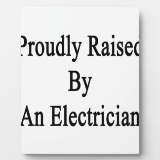 Proudly Raised By An Electrician Plaque