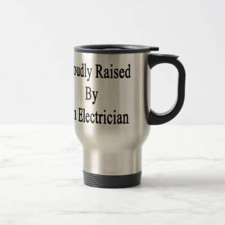 Proudly Raised By An Electrician Travel Mug