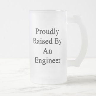 Proudly Raised By An Engineer Frosted Glass Beer Mug