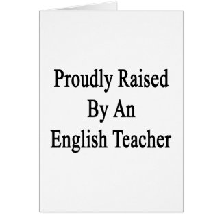 Proudly Raised By An English Teacher Card