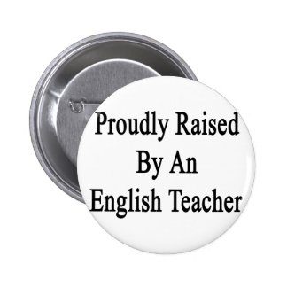 Proudly Raised By An English Teacher Pinback Button