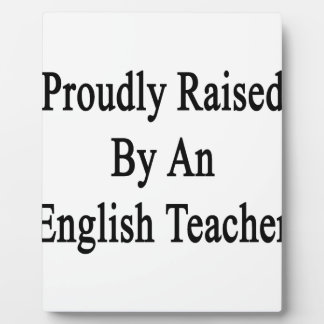 Proudly Raised By An English Teacher Plaque