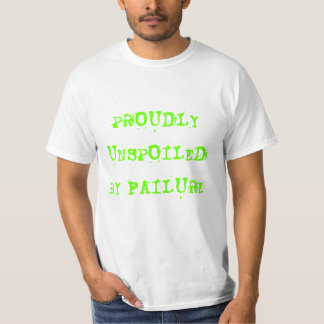 PROUDLY UNSPOILED BY FAILURE SHIRT
