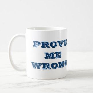 """""""Prove me wrong"""" Coffee Mug"""