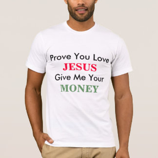 Prove You Love Jesus Give Me Money Funny Tshirt