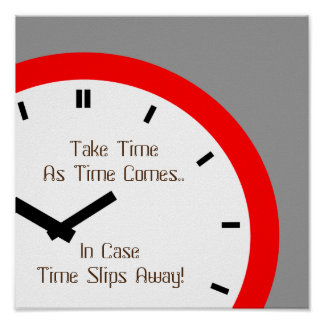 Proverb Clock Face Take Time As time comes Poster