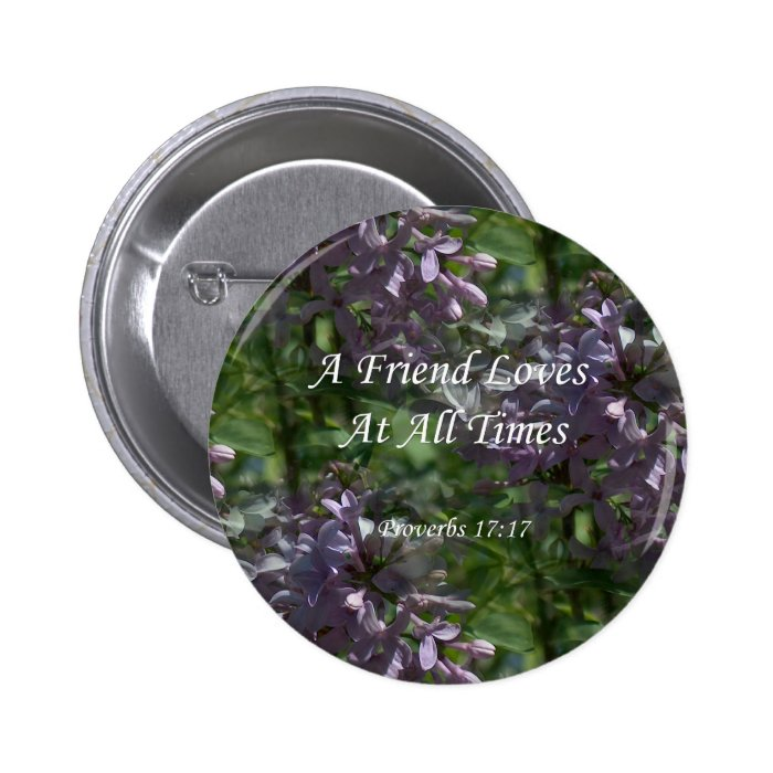 proverbs17-17 ~ Lilacs Button