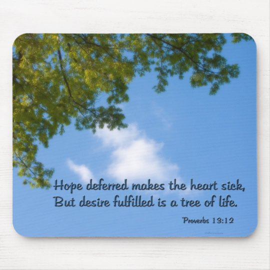 Proverbs 13:12 Hope deferred makes the heart sick Mouse Pad