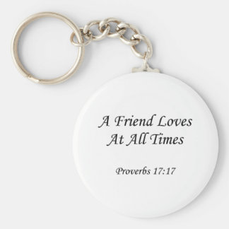 Proverbs 17:17 ~ A Friend Loves At All Times Basic Round Button Keychain