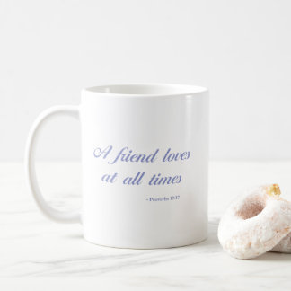 Proverbs 17:17 | A Friend Loves At All Times Coffee Mug
