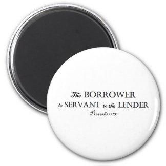 Proverbs 22:7 Borrower is Servant Christian 2 Inch Round Magnet