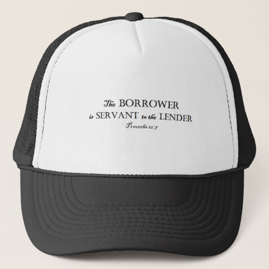 Proverbs 22:7 Borrower is Servant Christian Trucker Hat