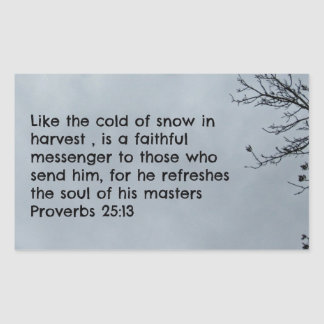 Proverbs 25:13 Like the cold of snow... Rectangular Sticker