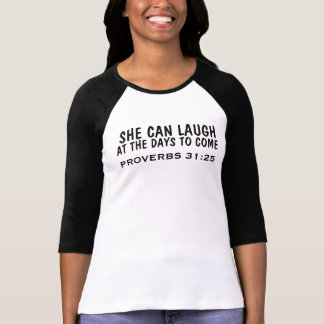 PROVERBS 31:25 SHE CAN LAUGH AT THE DAYS TO COME T-Shirt