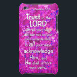"Proverbs 3:5-6 Trust in the Lord Bible Verse Quote iPod Case-Mate Case<br><div class=""desc"">Proudly show your faith with this bright and classy looking iPod Touch case. Design features stylized white letters on a pink marble design background. Proverbs 3:5-6 Trust in the LORD with all your heart, and lean not on your own understanding. In all your ways acknowledge Him, and He shall direct...</div>"