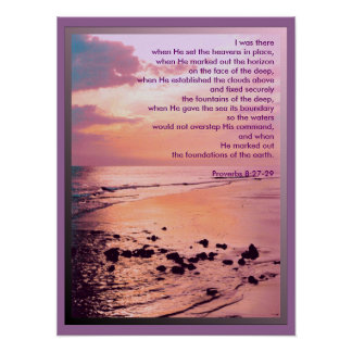 Proverbs 8:27-29, I was there...  POSTER PRINT
