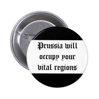 Prussia will occupy your vital regions pins
