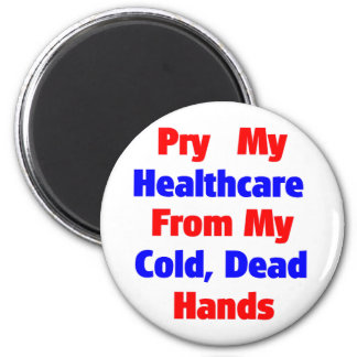 Pry My Healthcare From My Cold Dead Hands 2 Inch Round Magnet