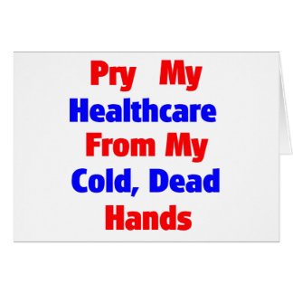 Pry My Healthcare From My Cold Dead Hands Card