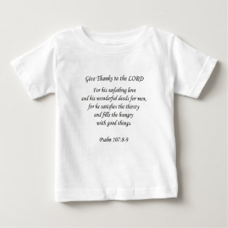 Psalm107:8-9.  Give thanks to the Lord Baby T-Shirt