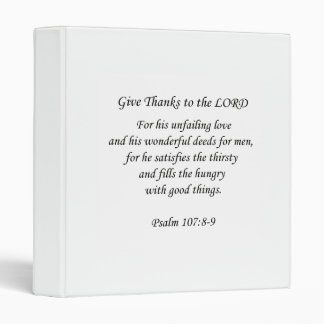 Psalm107:8-9.  Give thanks to the Lord Vinyl Binders