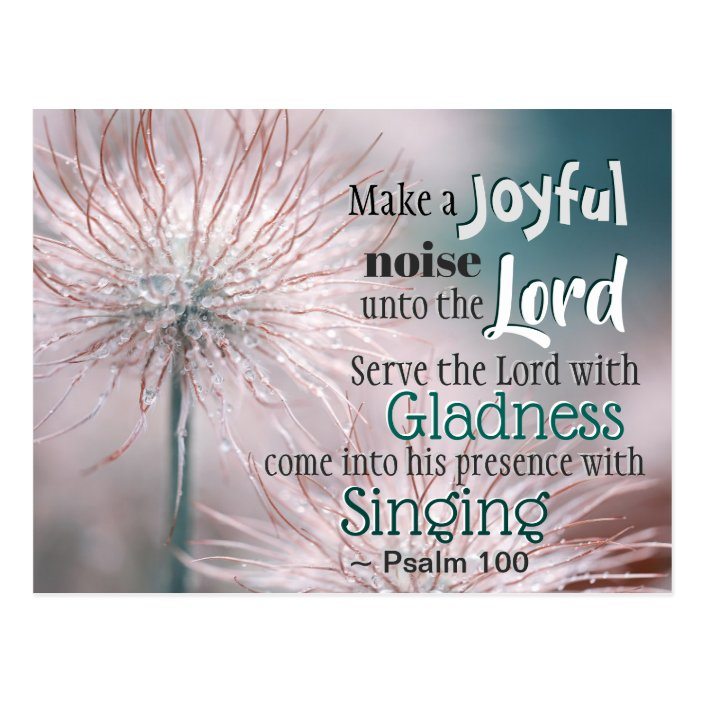Psalm 100:1-2 Make a joyful noise unto the Lord Postcard | Zazzle.com