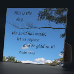 "Psalm 118:24 This is the day the Lord has made... Plaque<br><div class=""desc"">Beautiful Bible Verse of praise and worship: &quot;This is the day the Lord has made; let us rejoice and be glad in it! Psalm 118:24&quot;</div>"