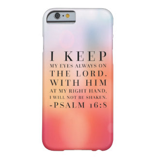 Psalm 16:8 Bible Quote Barely There iPhone 6 Case