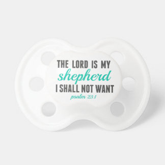 Psalm 23:1 The Lord Is My Shepherd Pacifier