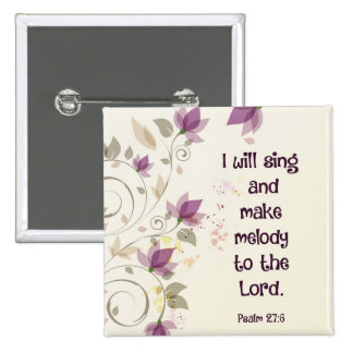 Psalm 27:6 I will sing and make melody to the Lord Button