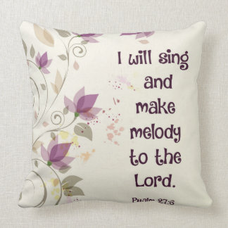 Psalm 27:6 I will sing and make melody to the Lord Throw Pillow