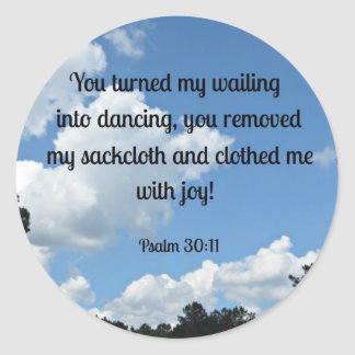 Psalm 30 11 You turned my wailing into dancing Round Sticker