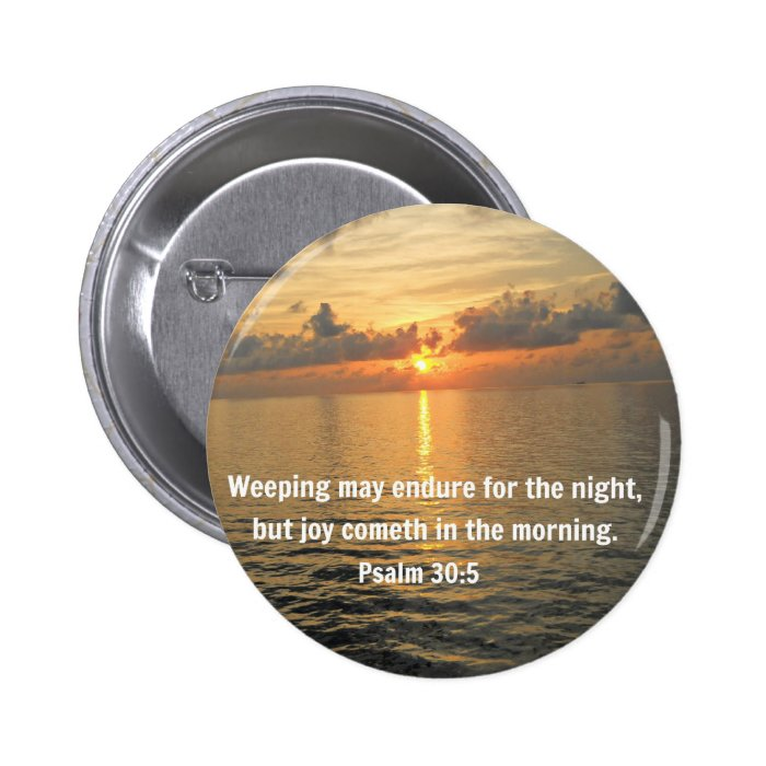 Psalm 30:5 Weeping may endure for a night... Pinback Button