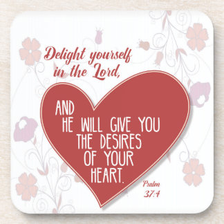 Psalm 37:4 Delight yourself in the Lord . . . Coaster