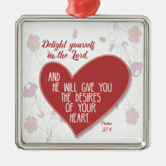 Psalm 37:4 Delight yourself in the Lord . . . Metal Ornament