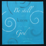 """Psalm 46:10 - Be still and know that I am God Cloth Napkin<br><div class=""""desc"""">Artistically rendered and colorful graphic of the NIV translation of the beloved Bible verse Psalm 46:10,  &quot;He says,  &#39;Be still,  and know that I am God; I will be exalted among the nations,  I will be exalted in the earth.&#39;&quot;</div>"""