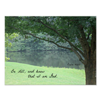 Psalm 46:10 Be still and know that I am God. Posters