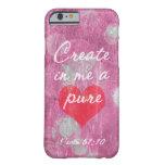 Psalm 51:10 Create In Me A Pure Heart Bible Verse iPhone 6 Case
