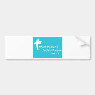 Psalm 56: When I am Afraid I Will Trust in You Bumper Sticker