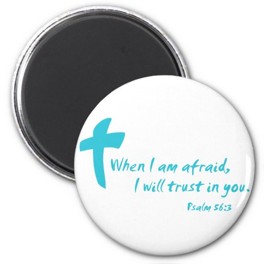 Psalm 56: When I am Afraid I Will Trust in You Magnet