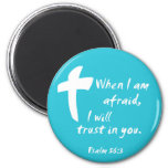 Psalm 56: When I am Afraid I Will Trust in You Refrigerator Magnets