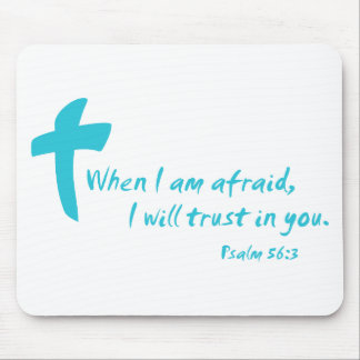 Psalm 56: When I am Afraid I Will Trust in You Mouse Pads